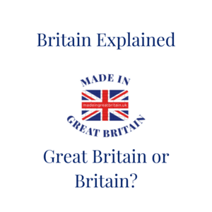 made in britain, where is britain, made in great britain